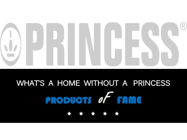 WHAT'S A HOME WITHOUT A PRINCESS PRODUCTS oF FAME * * * * *