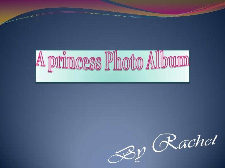A princess Photo Album<br />By Rachel<br />