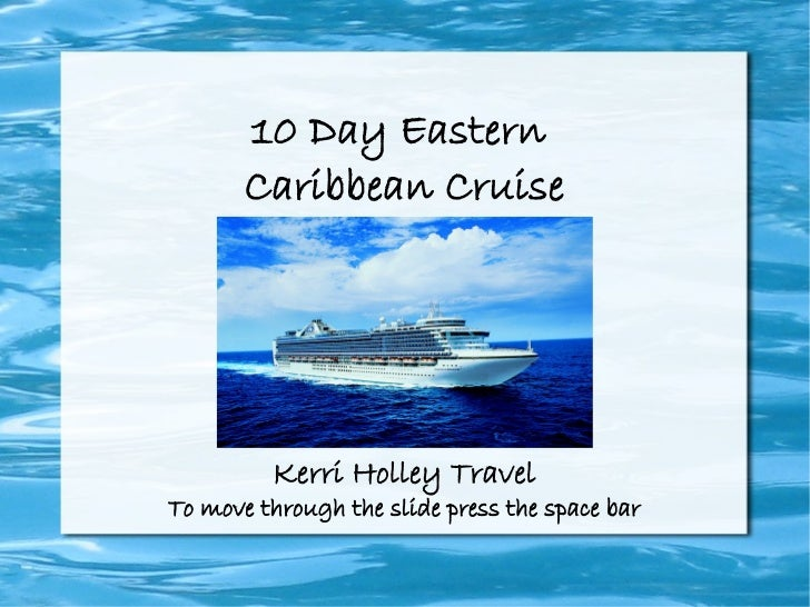 10 Day Eastern       Caribbean Cruise         Kerri Holley TravelTo move through the slide press the space bar