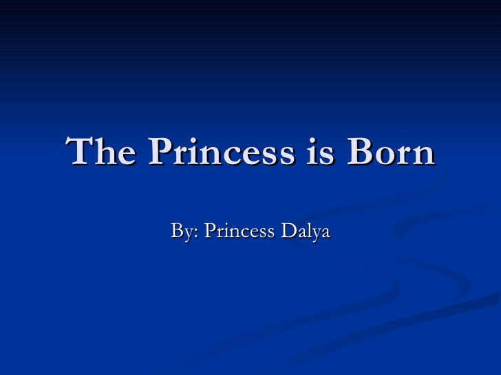 The Princess is Born By: Princess Dalya