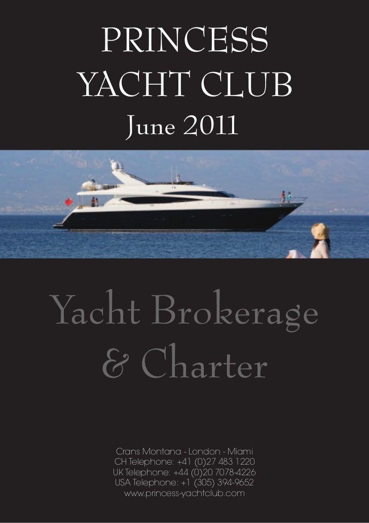 PRINCESS YACHT CLUB      June 2011Yacht Brokerage   & Charter    Crans Montana - London - Miami   CH Telephone: +41 (0)27 ...