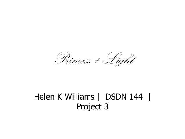 Princess + Light Helen K Williams | DSDN 144 | Project 3