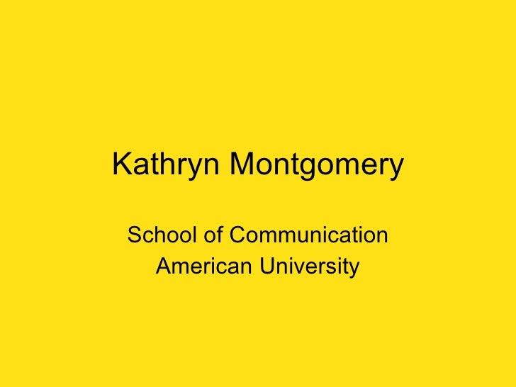 Kathryn Montgomery School of Communication American University