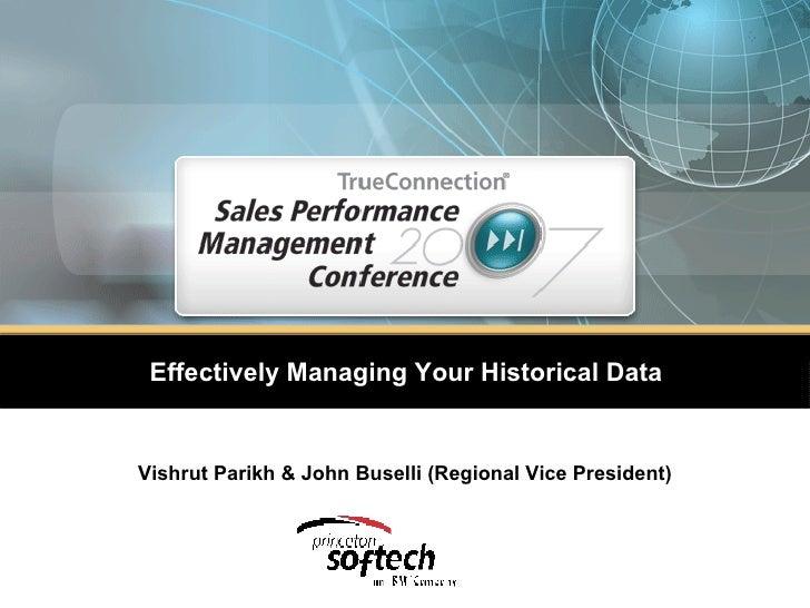 Effectively Managing Your Historical Data Vishrut Parikh & John Buselli (Regional Vice President)