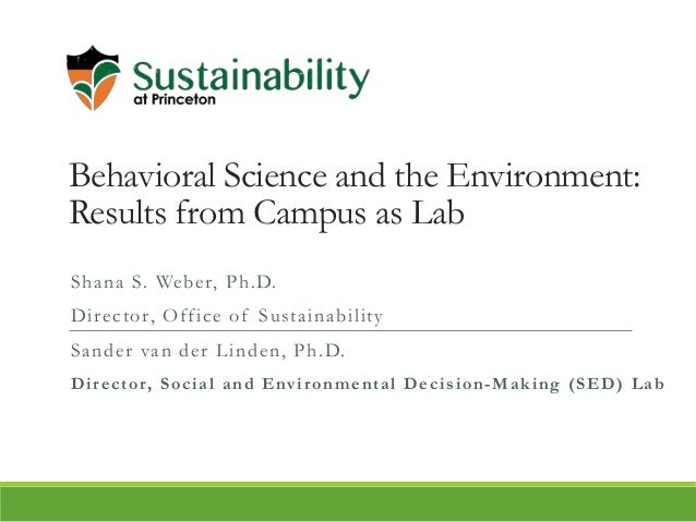 Behavioral Science and the Environment: Results from Campus as Lab Shana S. Weber, Ph.D. Director, Office of Sustainabilit...