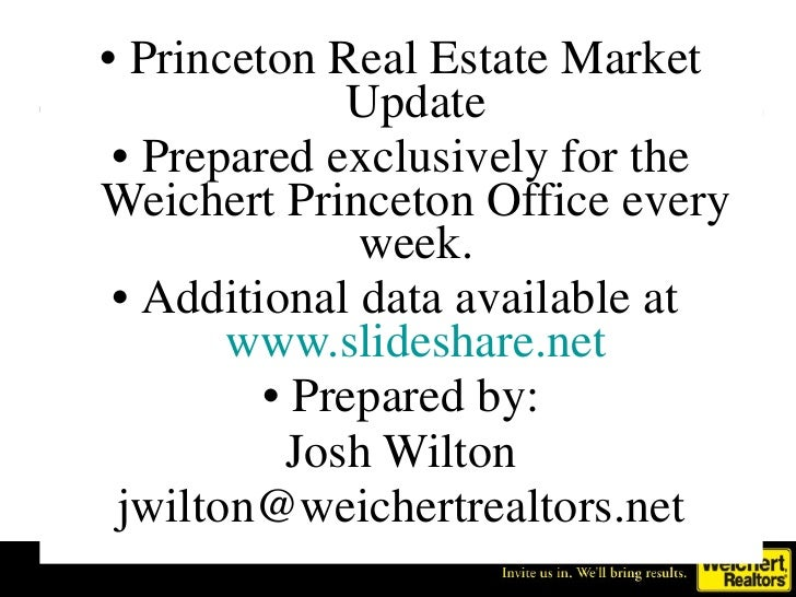 • Princeton Real Estate Market              Update  • Prepared exclusively for the Weichert Princeton Office every        ...