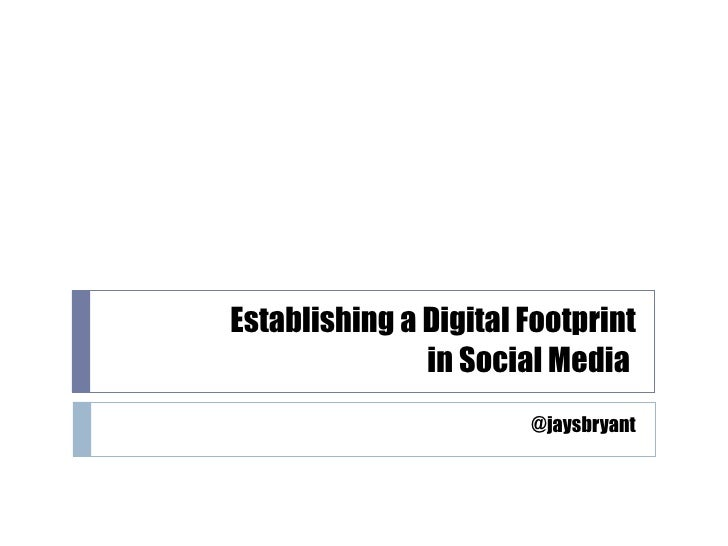 Establishing a Digital Footprint  in Social Media  @jaysbryant