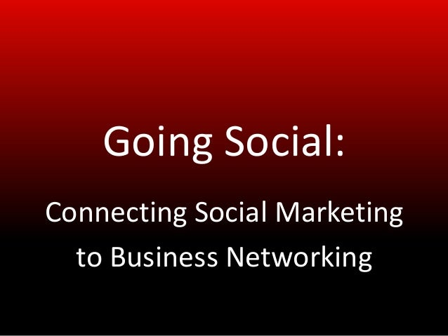 Going Social:Connecting Social Marketing  to Business Networking