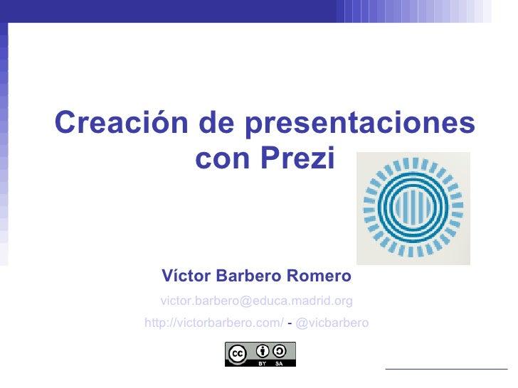 Creación de presentaciones con Prezi Víctor Barbero Romero [email_address] http://victorbarbero.com/  -  @vicbarbero