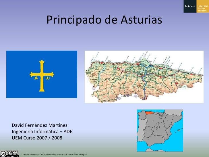Principado de Asturias     David Fernández Martínez Ingeniería Informática + ADE UEM Curso 2007 / 2008       Creative Comm...