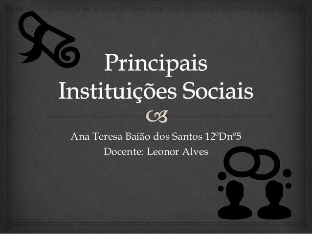 Ana Teresa Baião dos Santos 12ºDnº5 Docente: Leonor Alves