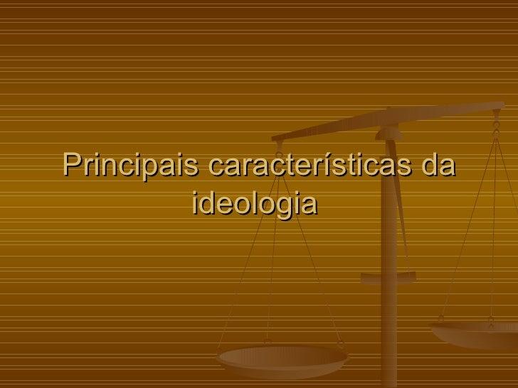 Principais características da         ideologia