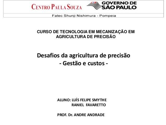 CURSO DE TECNOLOGIA EM MECANIZAÇÃO EM AGRICULTURA DE PRECISÃO Desafios da agricultura de precisão - Gestão e custos - ALUN...