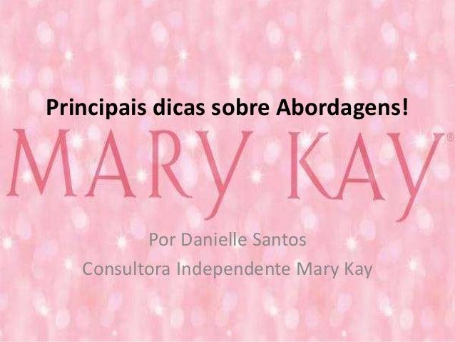 Principais dicas sobre Abordagens!  Por Danielle Santos  Consultora Independente Mary Kay