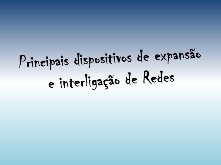 RepeatersOs Repeaters são simples dispositivoselectrónicos que recebem os sinais transmitidosao longo de um cabo e repetem...