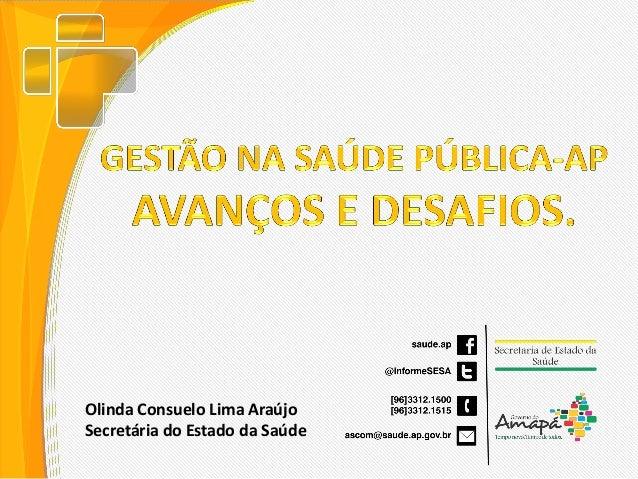 Olinda Consuelo Lima Araújo Secretária do Estado da Saúde
