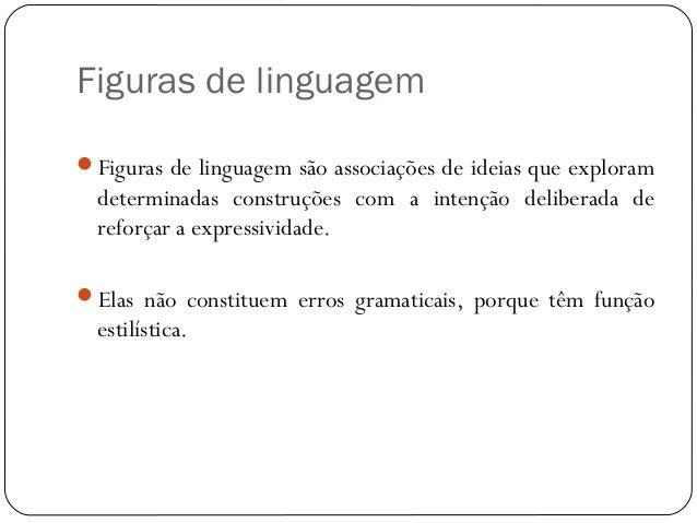 Figuras de linguagemFiguras de linguagem são associações de ideias que exploramdeterminadas construções com a intenção de...