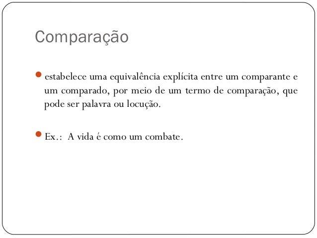 Comparaçãoestabelece uma equivalência explícita entre um comparante eum comparado, por meio de um termo de comparação, qu...