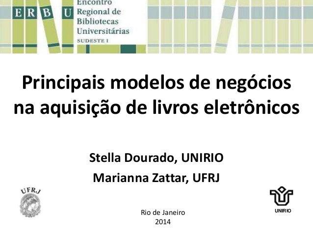 Principais modelos de negócios na aquisição de livros eletrônicos Stella Dourado, UNIRIO Marianna Zattar, UFRJ UNIRIO Rio ...