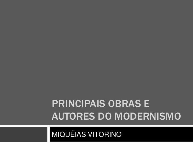 PRINCIPAIS OBRAS E  AUTORES DO MODERNISMO  MIQUÉIAS VITORINO