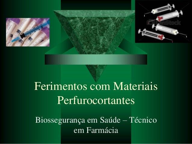 Ferimentos com Materiais Perfurocortantes Biossegurança em Saúde – Técnico em Farmácia