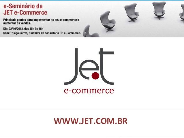 Principais pontos para implementar no seu e-commerce e aumentar as vendas  WWW.JET.COM.BR