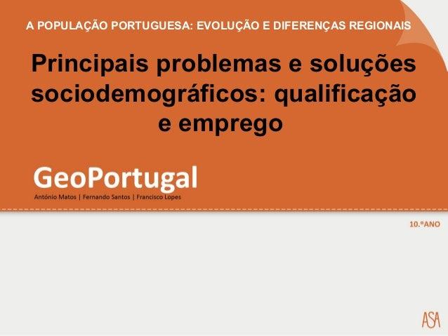 A POPULAÇÃO PORTUGUESA: EVOLUÇÃO E DIFERENÇAS REGIONAIS Principais problemas e soluções sociodemográficos: qualificação e ...