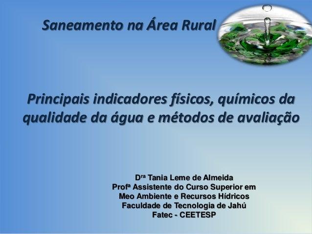 Saneamento na Área Rural  Principais indicadores físicos, químicos da qualidade da água e métodos de avaliação  Dra Tania ...