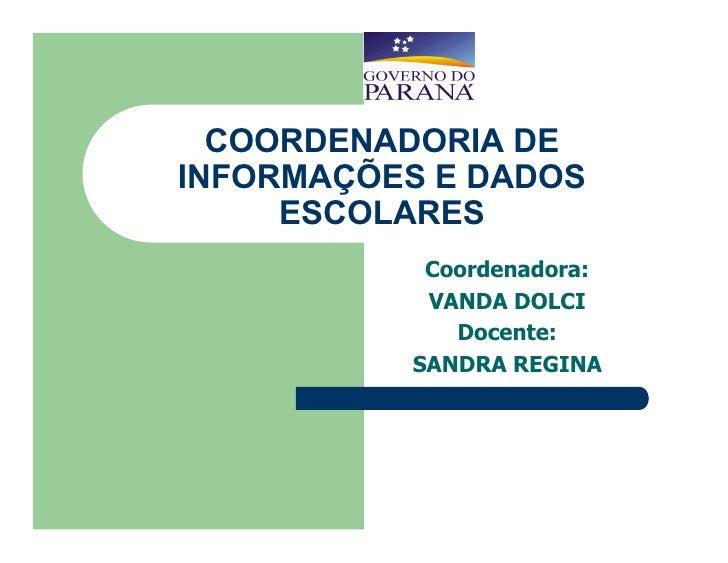 COORDENADORIA DE INFORMAÇÕES E DADOS      ESCOLARES            Coordenadora:            VANDA DOLCI              Docente: ...