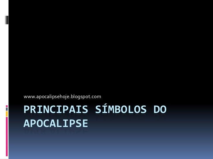 www.apocalipsehoje.blogspot.comPRINCIPAIS SÍMBOLOS DOAPOCALIPSE
