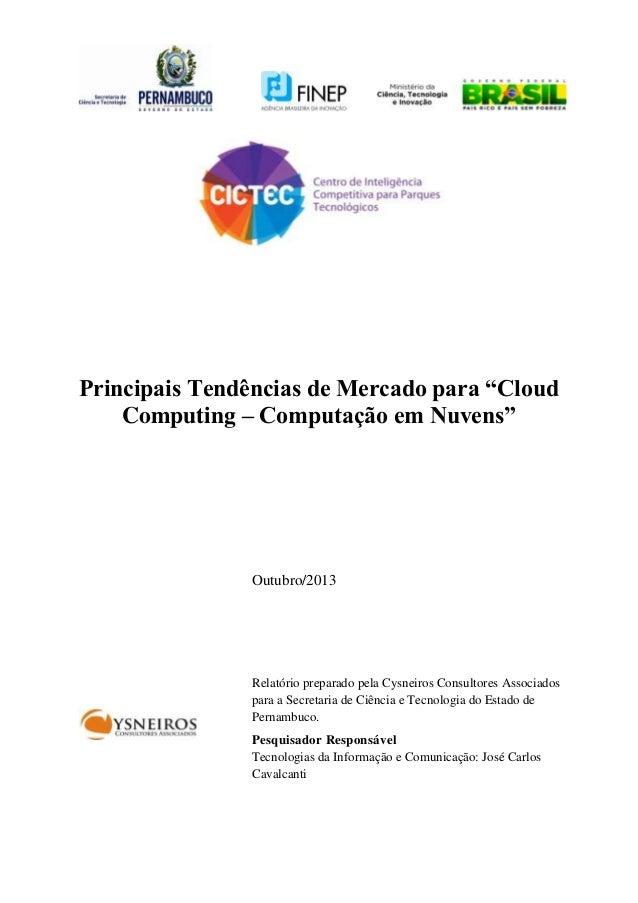 """Principais Tendências de Mercado para """"Cloud Computing – Computação em Nuvens""""  Outubro/2013  Relatório preparado pela Cys..."""