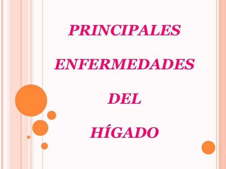 PRINCIPALES ENFERMEDADES   DEL  HÍGADO