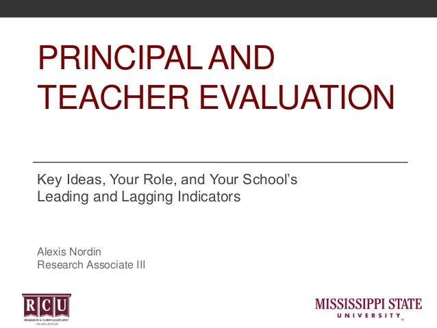 PRINCIPALAND TEACHER EVALUATION Key Ideas, Your Role, and Your School's Leading and Lagging Indicators Alexis Nordin Resea...