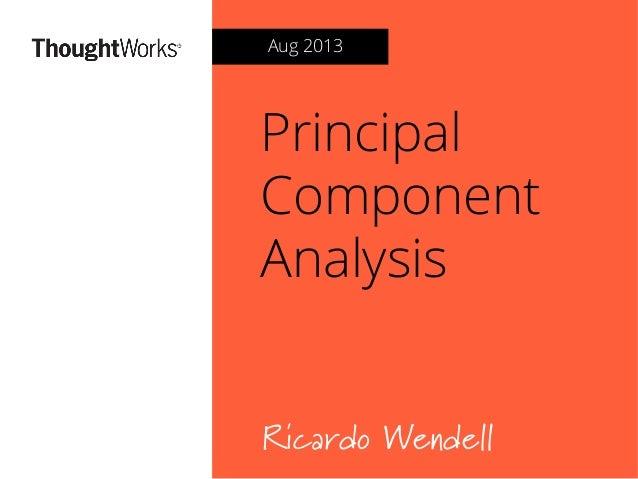 Principal Component Analysis Ricardo Wendell Aug 2013