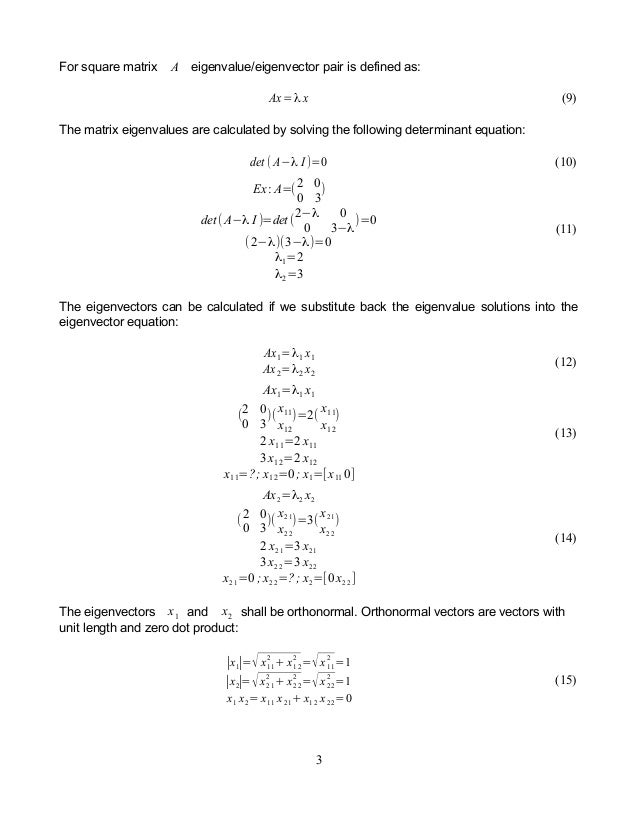 For square matrix A eigenvalue/eigenvector pair is defined as: Ax=λ x (9) The matrix eigenvalues are calculated by solving...