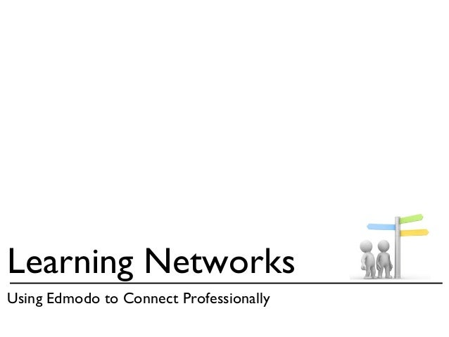 Learning NetworksUsing Edmodo to Connect Professionally