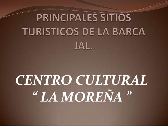 """CENTRO CULTURAL """" LA MOREÑA """""""