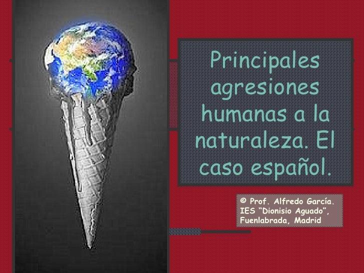 """Principales agresiones humanas a la naturaleza. El caso español. © Prof. Alfredo García. IES """"Dionisio Aguado"""", Fuenlabrad..."""
