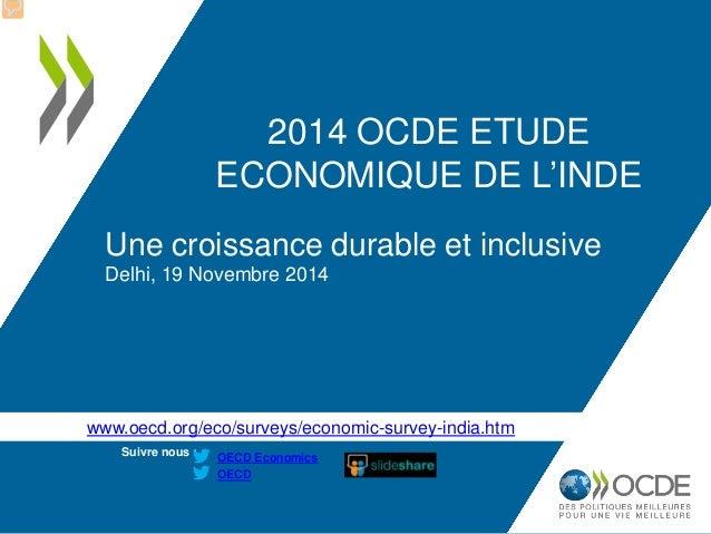 www.oecd.org/eco/surveys/economic-survey-india.htm  Suivre nous :  OECD  OECD Economics  2014 OCDE ETUDE ECONOMIQUE DE L'I...