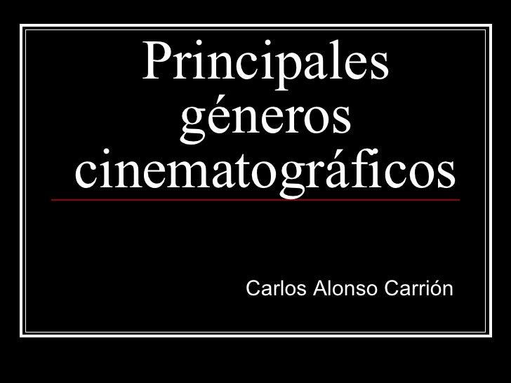 Principales géneros cinematográficos Carlos Alonso Carrión