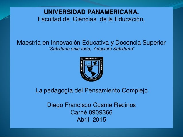 """UNIVERSIDAD PANAMERICANA. Facultad de Ciencias de la Educación, Maestría en Innovación Educativa y Docencia Superior """"Sabi..."""
