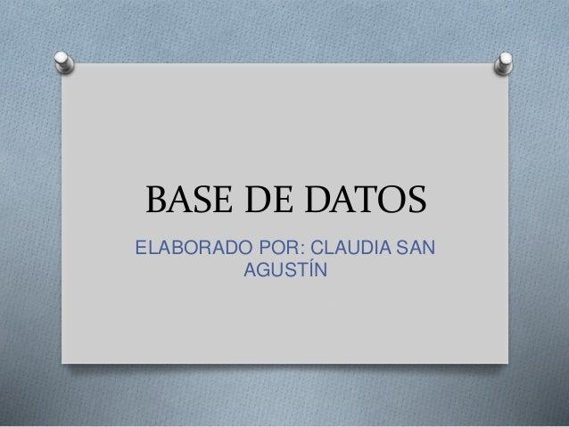 BASE DE DATOS ELABORADO POR: CLAUDIA SAN AGUSTÍN