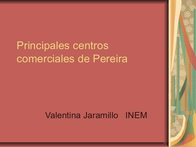Principales centroscomerciales de Pereira     Valentina Jaramillo INEM
