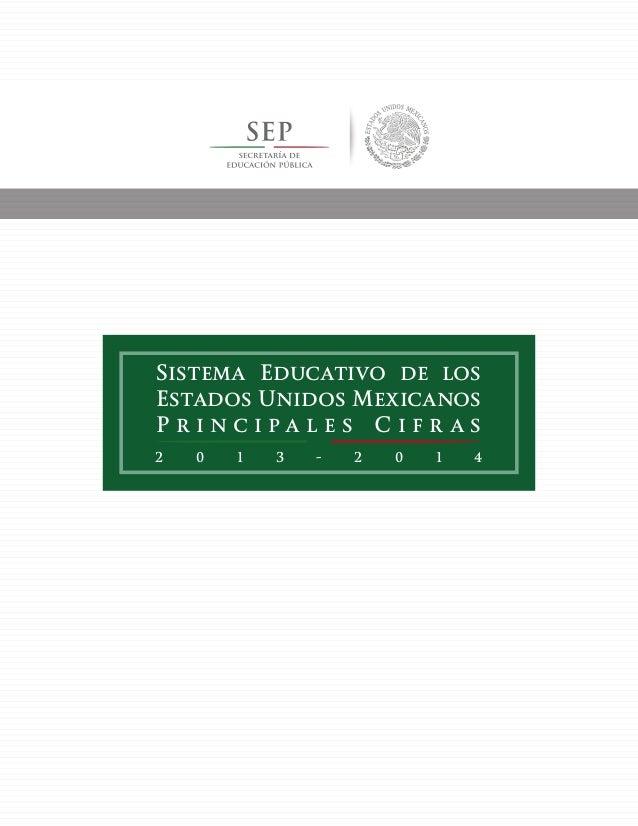2 0 1 3 - 2 0 1 4 Sistema Educativo de los Estados Unidos Mexicanos P r i n c i p a l e s C i f r a s