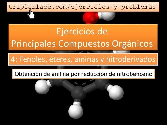 Ejercicios de Principales Compuestos Orgánicos triplenlace.com/ejercicios-y-problemas Obtención de anilina por reducción d...