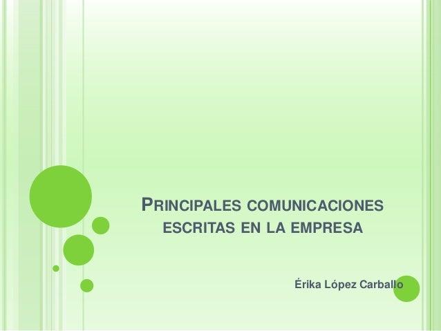 PRINCIPALES COMUNICACIONES  ESCRITAS EN LA EMPRESA  Érika López Carballo