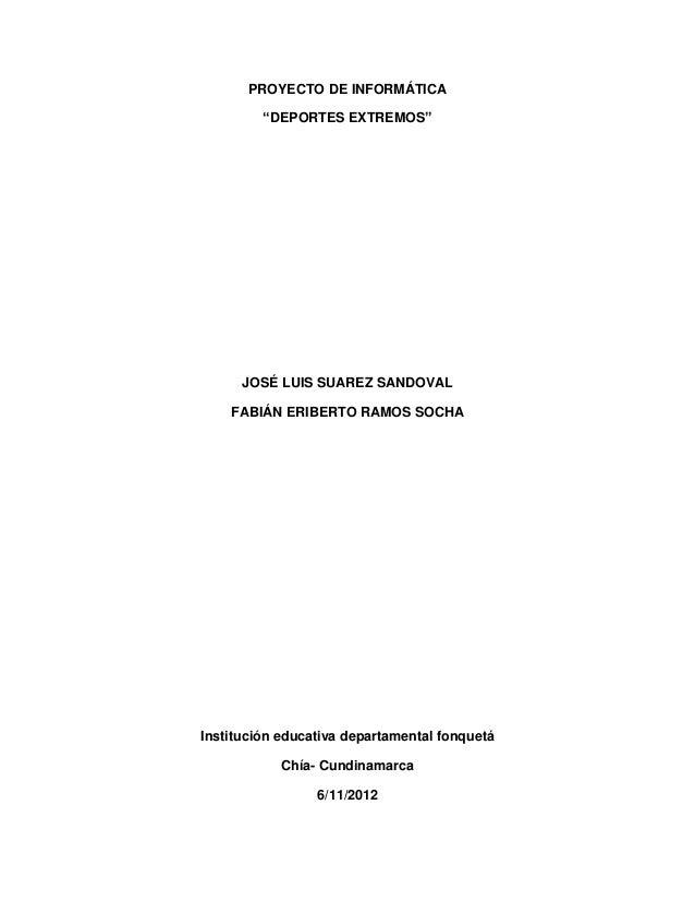 """PROYECTO DE INFORMÁTICA         """"DEPORTES EXTREMOS""""      JOSÉ LUIS SUAREZ SANDOVAL    FABIÁN ERIBERTO RAMOS SOCHAInstituci..."""