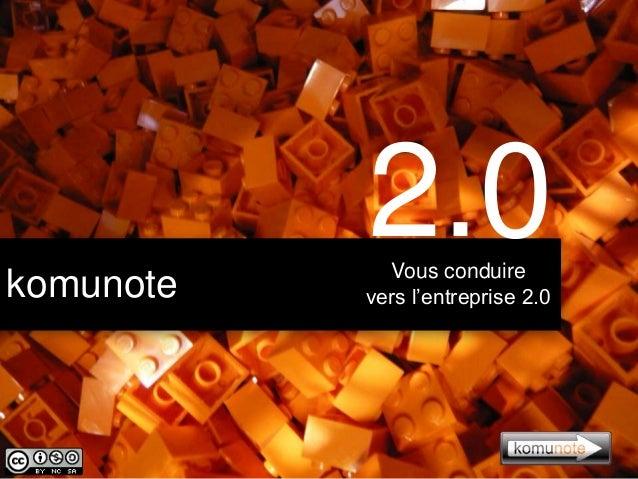 2.0  komunote  Vous conduire vers l'entreprise 2.0