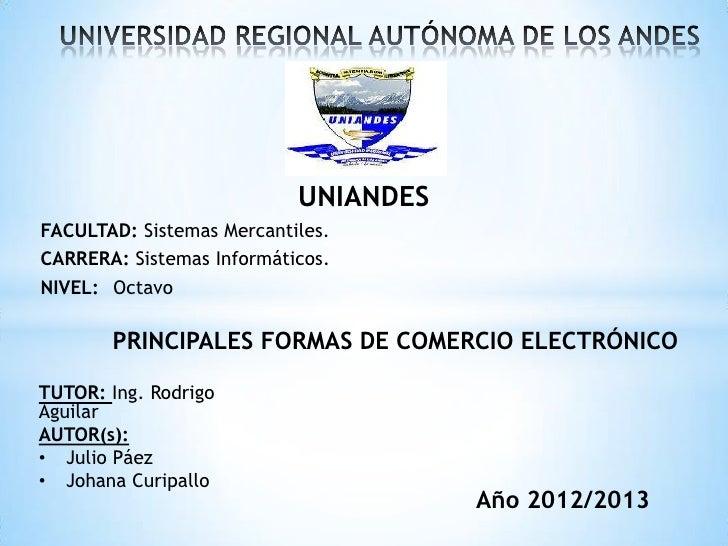 UNIANDESFACULTAD: Sistemas Mercantiles.CARRERA: Sistemas Informáticos.NIVEL: Octavo       PRINCIPALES FORMAS DE COMERCIO E...