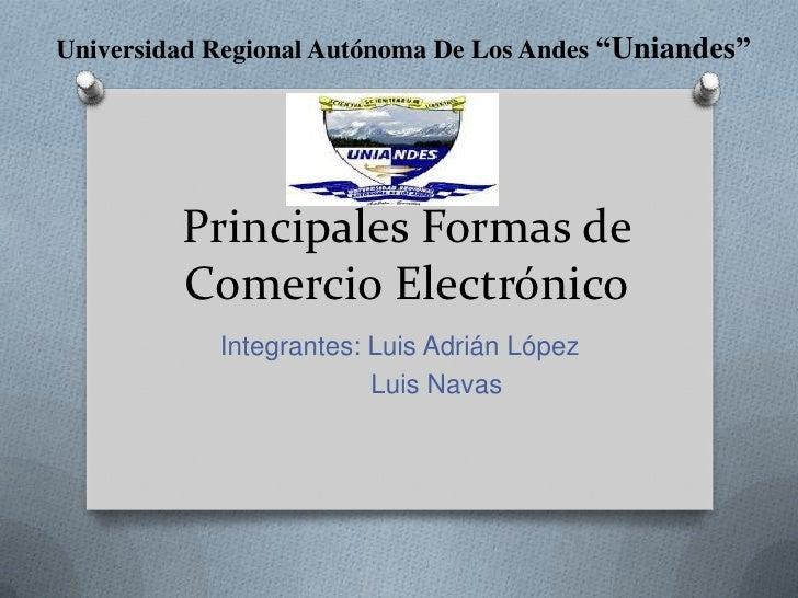 """Universidad Regional Autónoma De Los Andes """"Uniandes""""         Principales Formas de         Comercio Electrónico          ..."""